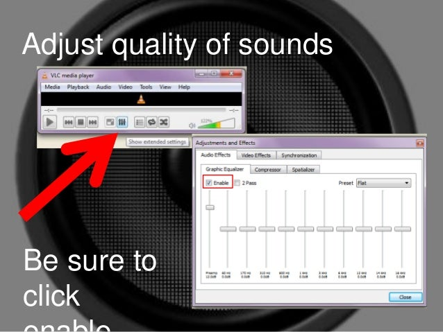 Adjust quality of sounds  Be sure to  click  enable