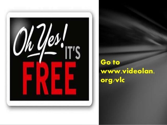 Go to  www.videolan.  org/vlc