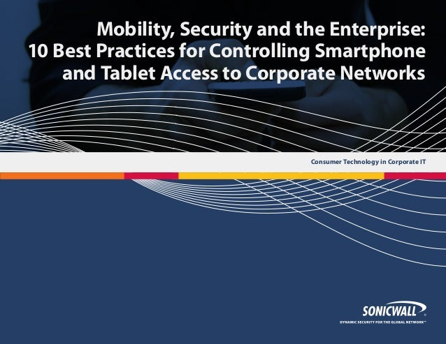 Mobility, Security and the Enterprise: 10 Best Practices for Controlling Smartphone and Tablet Access to Corporate Network...