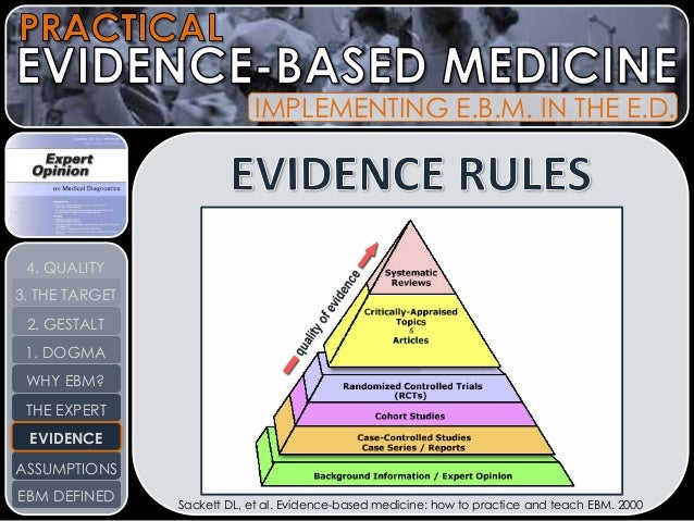 "evidence based medicine What is evidence-based practice (ebp) the most common definition of evidence-based practice (ebp) is from dr david sackett ebp is ""the conscientious, explicit and judicious use of current best evidence in making decisions about the care of the individual patient it means integrating individual."