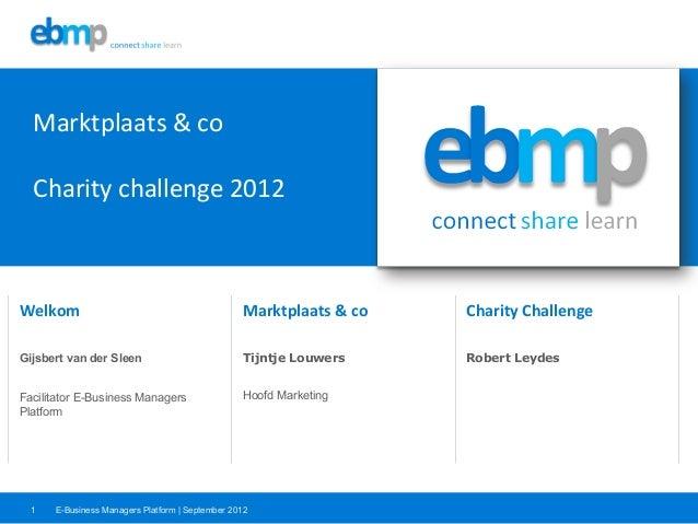 E-Business Managers Platform | September 20121Welkom  Marktplaats & co  Charity Challenge Gijsbert van der Sle...