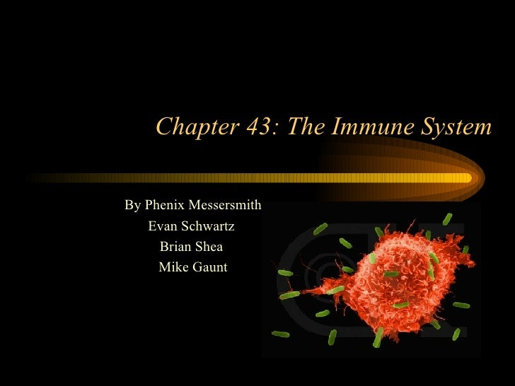 Chapter 43: The Immune System By Phenix Messersmith Evan Schwartz  Brian Shea  Mike Gaunt