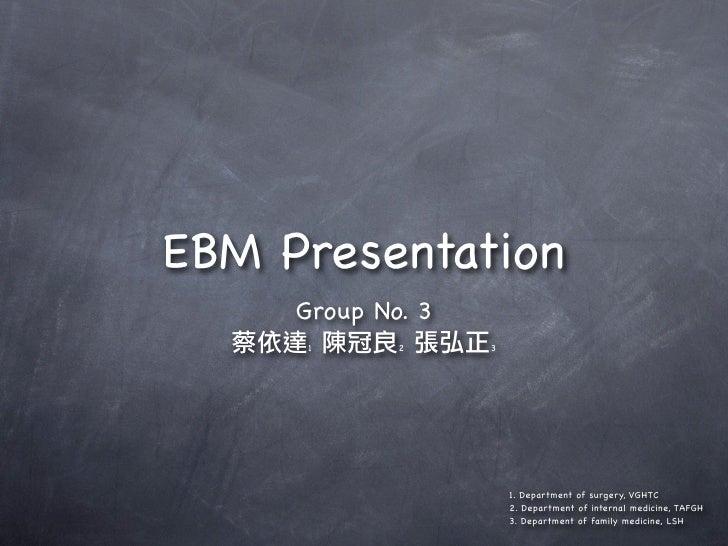 EBM Presentation      Group No. 3      1       2     3                            1. Department of surgery, VGHTC         ...