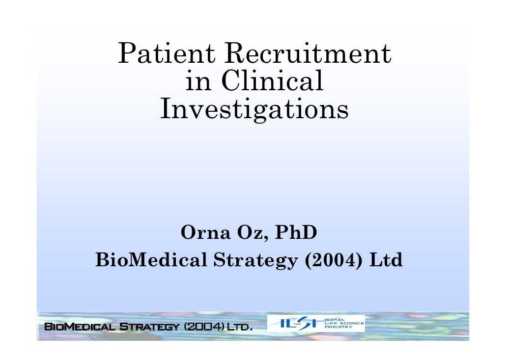 Patient Recruitment       in Clinical     Investigations       Orna Oz, PhDBioMedical Strategy (2004) Ltd