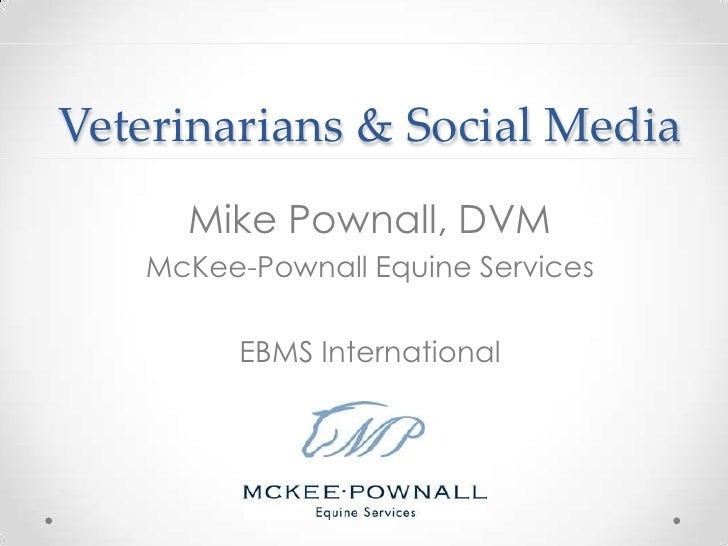 Veterinarians & Social Media<br />Mike Pownall, DVM<br />McKee-Pownall Equine Services<br />EBMS International<br />