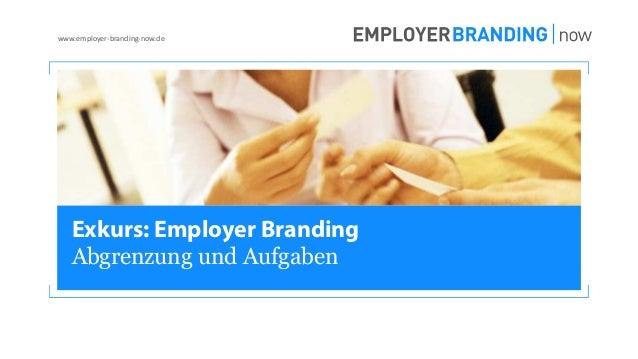© Consus Marketing GmbH www.employer-branding-now.de Exkurs: Employer Branding Abgrenzung und Aufgaben