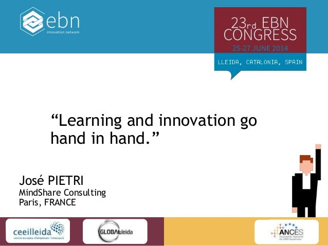 "José PIETRI MindShare Consulting Paris, FRANCE ""Learning and innovation go hand in hand."""
