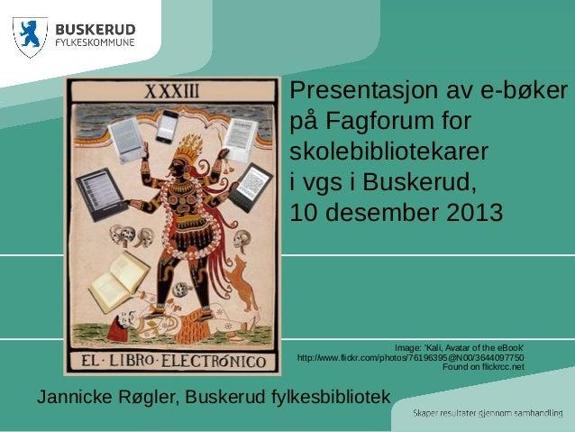 Presentasjon av e-bøker på Fagforum for skolebibliotekarer i vgs i Buskerud, 10 desember 2013  Image: 'Kali, Avatar of the...
