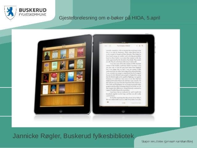 Gjesteforelesning om e-bøker på HIOA, 5.aprilJannicke Røgler, Buskerud fylkesbibliotek
