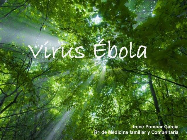 Page 1 Virus Ébola Irene Pombar García R1 de Medicina familiar y Comunitaria