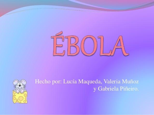 Hecho por: Lucía Maqueda, Valeria Muñoz y Gabriela Piñeiro.