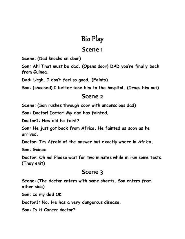 Bio Play Scene 1 Scene: (Dad knocks on door) Son: Ah! That must be dad. (Opens door) DAD you're finally back from Guinea. ...