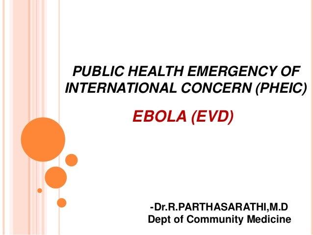 PUBLIC HEALTH EMERGENCY OF  INTERNATIONAL CONCERN (PHEIC)  EBOLA (EVD)  -Dr.R.PARTHASARATHI,M.D  Dept of Community Medicin...