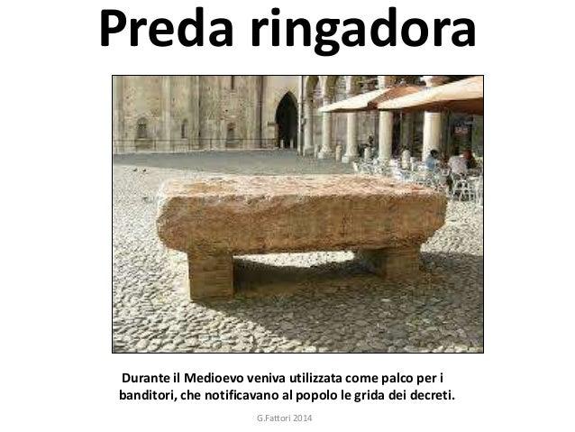 Preda ringadora  Durante il Medioevo veniva utilizzata come palco per i  banditori, che notificavano al popolo le grida de...