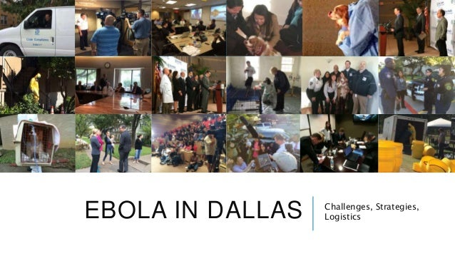 EBOLA IN DALLAS Challenges, Strategies, Logistics