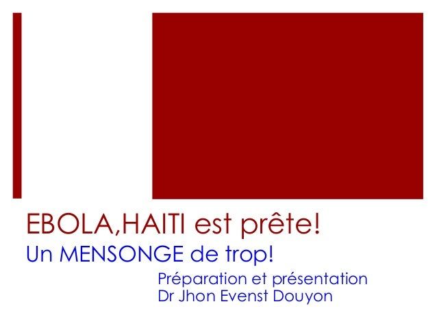 EBOLA,HAITI est prête!  Un MENSONGE de trop!  Préparation et présentation  Dr Jhon Evenst Douyon
