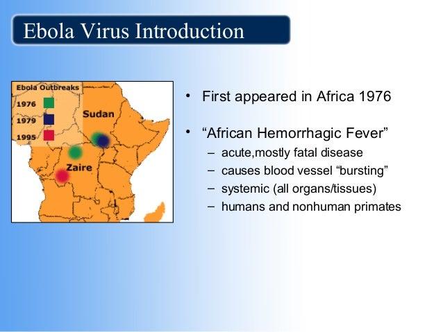 an introduction to the ebola virus Ebola hemorrhagic fever - ebola hemorrhagic fever ebola virus by erin shearman the ebola virus the scientific name for this disease is the ebola hemorrhagic virus.