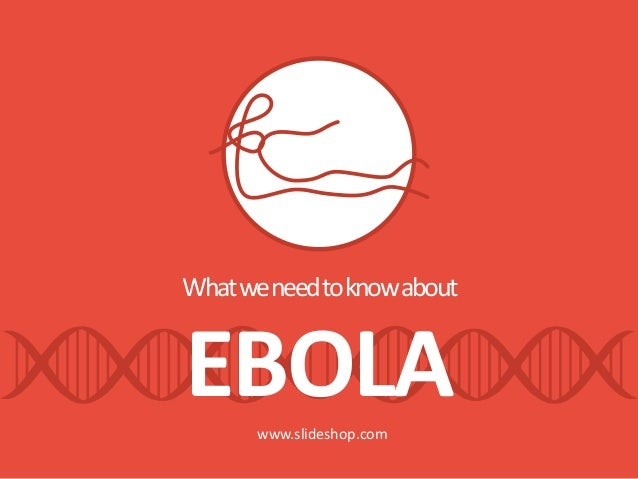 What we need to know about  EBOLA  www.slideshop.com