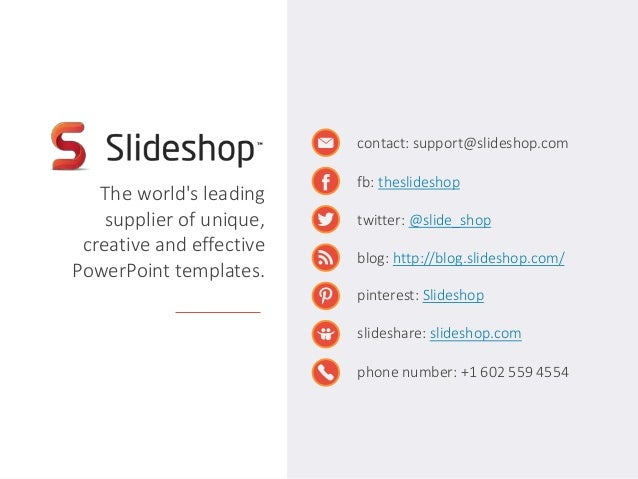 The world's leading  supplier of unique,  creative and effective  PowerPoint templates.  contact: support@slideshop.com  f...