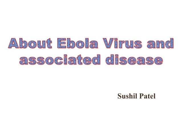 • Ebola virus can cause Ebola haemorrhagic fever. • Name of this virus is Ebola because its associated disease first found...