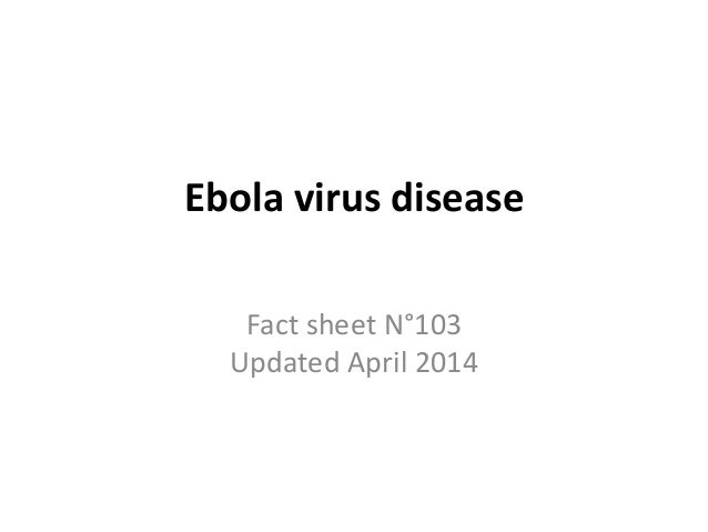 Ebola virus disease Fact sheet N°103 Updated April 2014