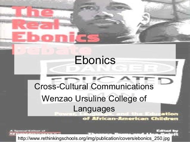 EbonicsCross-Cultural CommunicationsWenzao Ursuline College ofLanguageshttp://www.rethinkingschools.org/img/publication/co...
