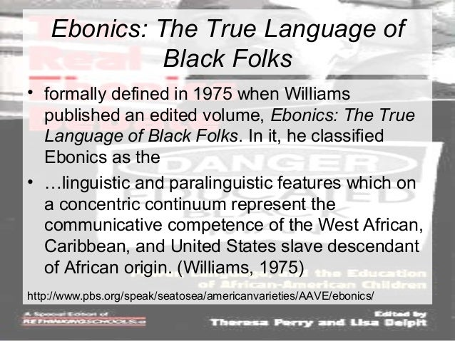 ebonics a combination of english and It was used instead of the term black english and is a combination of the words  ebony and phonics we all know what ebonics refers to – the.