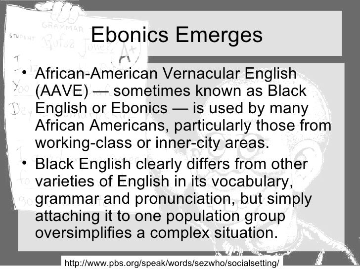 is ebonics a language Definition of ebonics in the audioenglishorg dictionary meaning of ebonics what does ebonics mean proper usage and pronunciation (in phonetic transcription) of.
