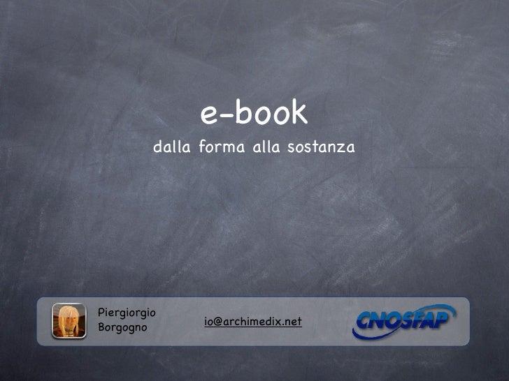 e-book           dalla forma alla sostanza     Piergiorgio                 io@archimedix.net Borgogno