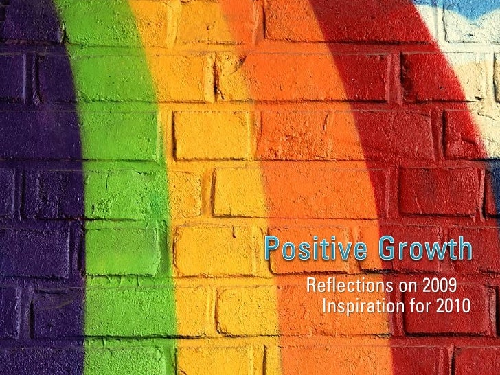 Positive Growth<br />Reflections on 2009<br />Inspiration for 2010<br />