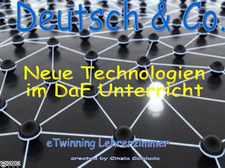 Deutsch & Co.  Neue Technologien im DaF Unterricht eTwinning Lehrerzimmer created by Cinzia Colaiuda