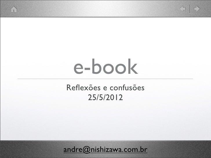 e-bookReflexões e confusões     25/5/2012andre@nishizawa.com.br