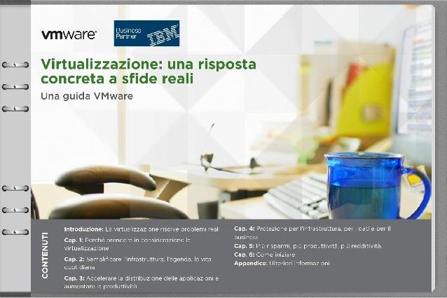 Introduzione:La virtualizzazionerisolve problemia realiLe aziende si aspettano dai propri reparti IT servizi affidabili, s...