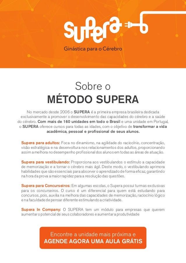 Sobre o MÉTODO SUPERA No mercado desde 2006 o SUPERA é a primeira empresa brasileira dedicada exclusivamente a promover o ...