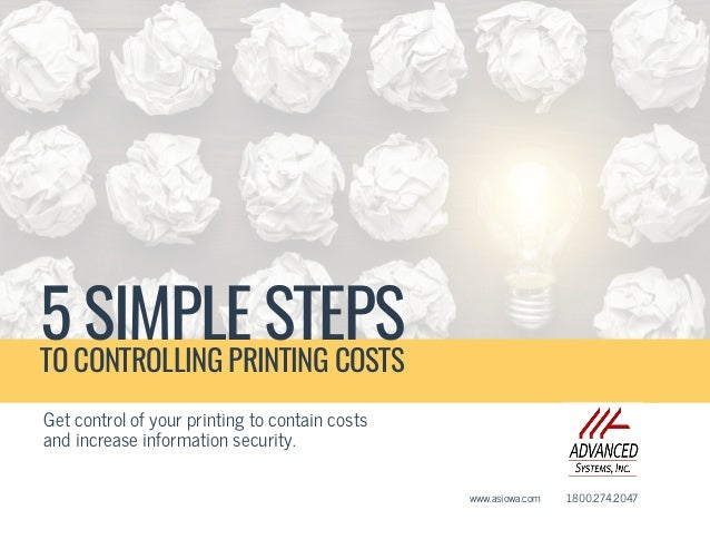 Get control of your printing to contain costs and increase information security. www.asiowa.com 	 1­.800.­274.­2047 5 SIMP...