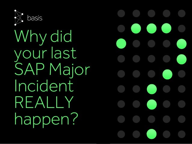 Why did your last SAP Major Incident REALLY happen?