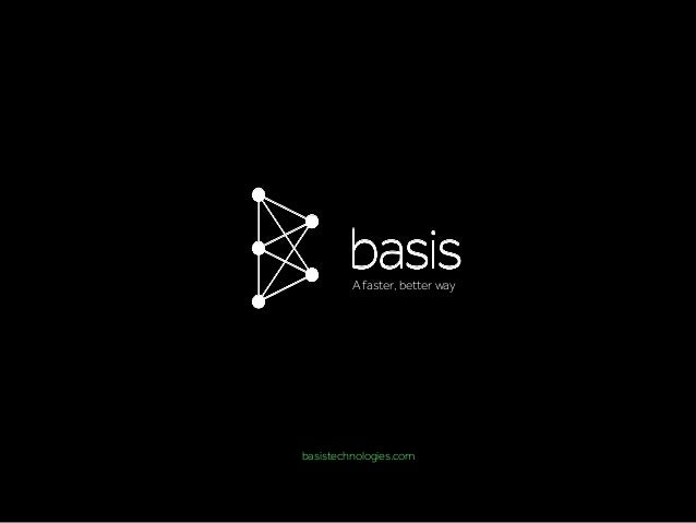 basistechnologies.com A faster, better way