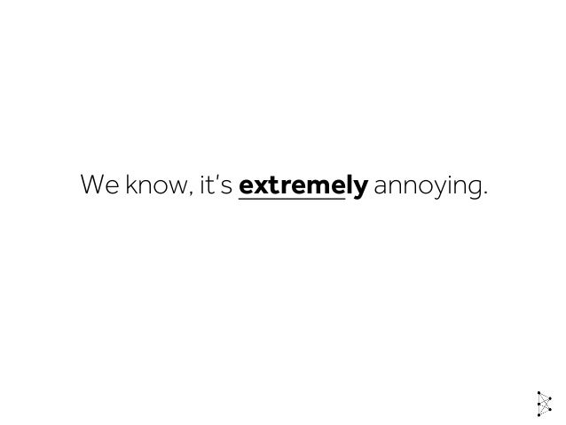We know, it's extremely annoying.
