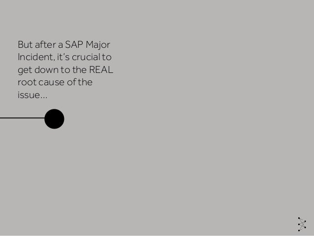 But after a SAP Major Incident, it's crucial to get down to the REAL root cause of the issue…