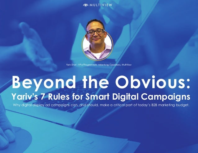 Beyond the Obvious: Yariv's 7 Rules for Smart Digital Campaigns Why digital display ad campaigns can, and should, make a c...