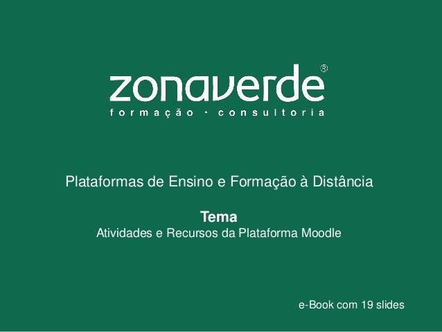 Plataformas de Ensino e Formação à Distância Tema Atividades e Recursos da Plataforma Moodle e-Book com 19 slides