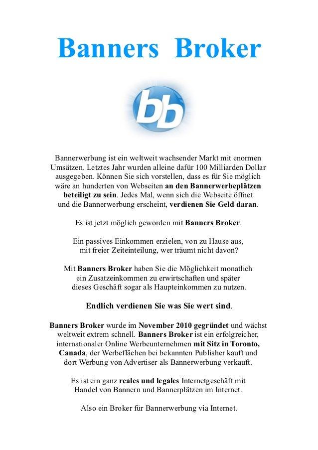 Banners Broker Bannerwerbung ist ein weltweit wachsender Markt mit enormenUmsätzen. Letztes Jahr wurden alleine dafür 100 ...