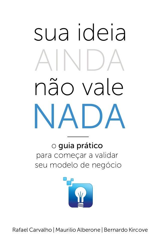 sua ideia        AINDA        não vale       NADA            o guia prático        para começar a validar        seu model...