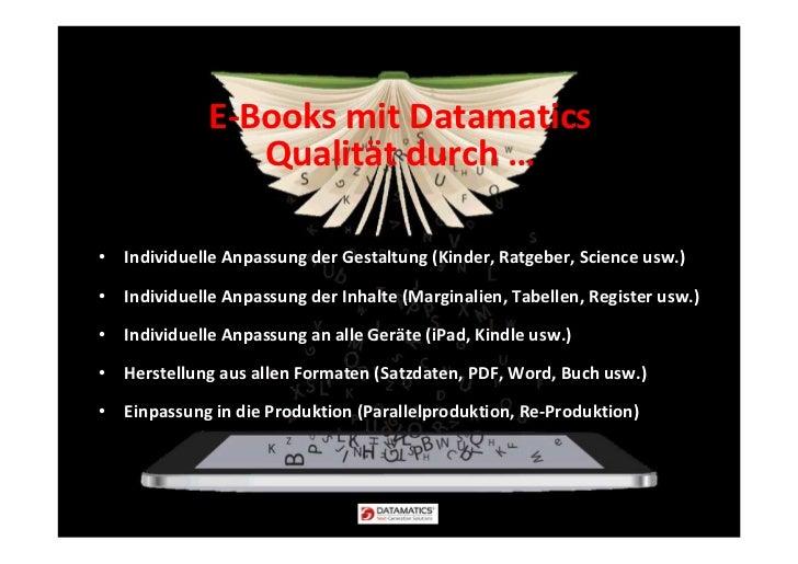 E-Books mit Datamatics                Qualität durch …• Individuelle Anpassung der Gestaltung (Kinder, Ratgeber, Science u...