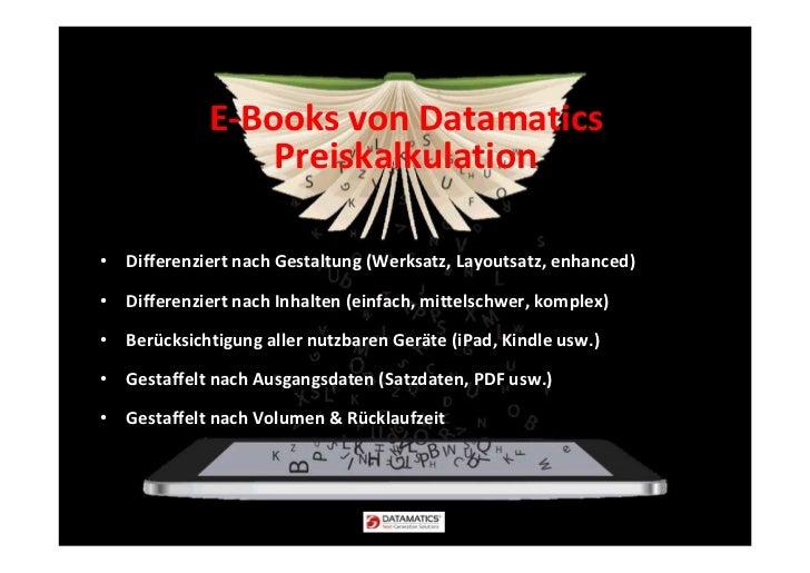 E-Books von Datamatics                 Preiskalkulation• Differenziert nach Gestaltung (Werksatz, Layoutsatz, enhanced)• D...