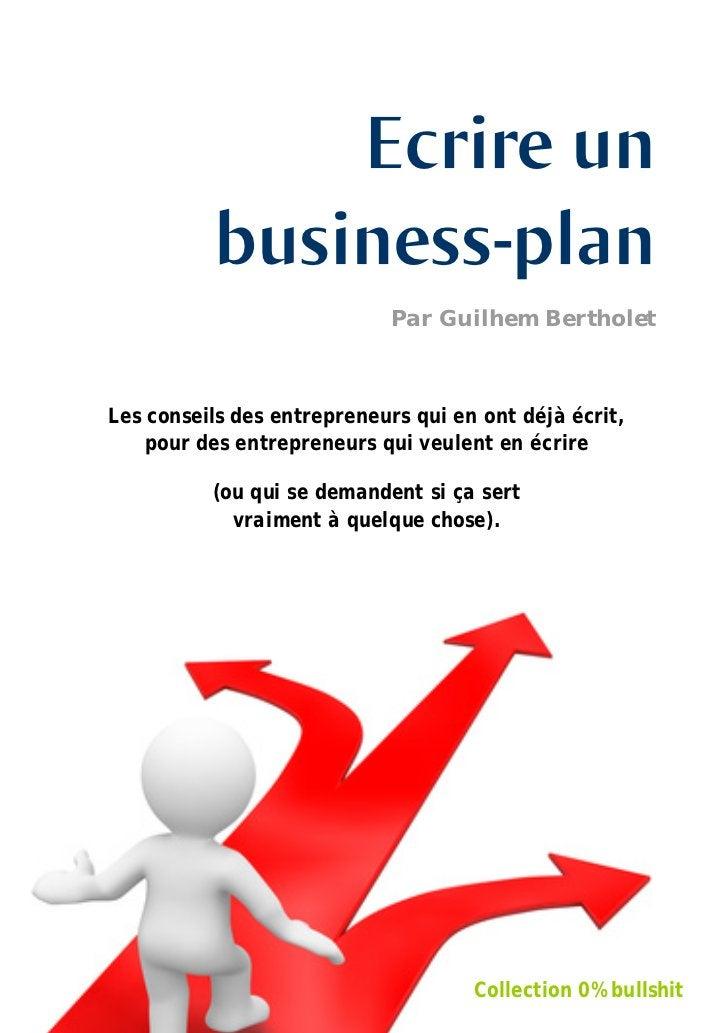 Ecrire un              business-plan                                Par Guilhem Bertholet    Les conseils des entrepreneur...