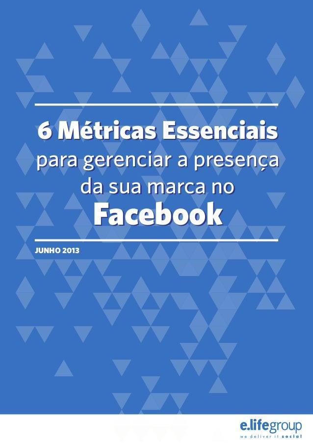 6 Métricas Essenciaispara gerenciar a presençada sua marca noFacebook6 Métricas Essenciaispara gerenciar a presençada sua ...