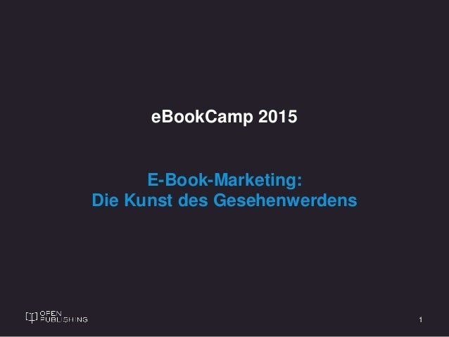 1 eBookCamp 2015 E-Book-Marketing: Die Kunst des Gesehenwerdens