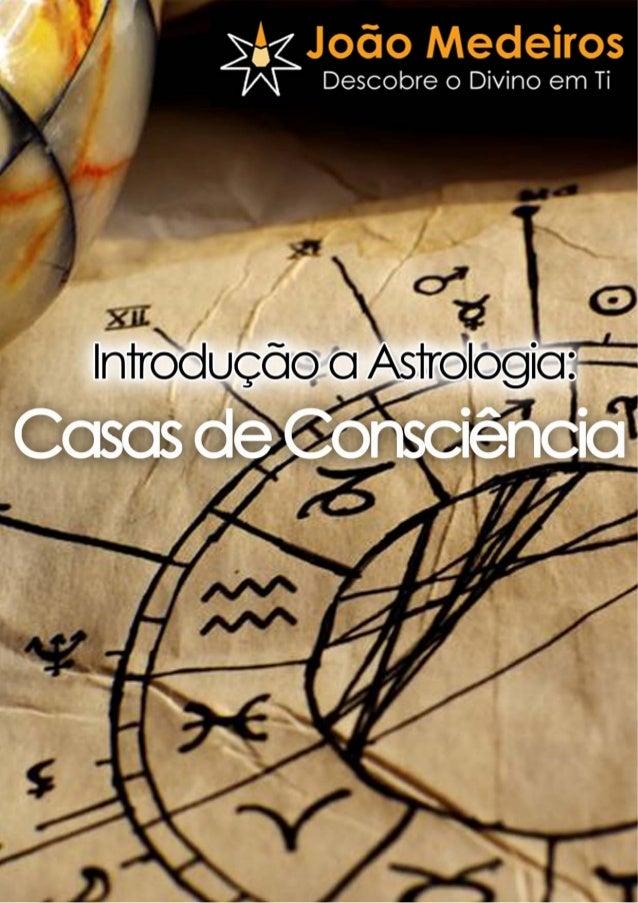 E-Book – Introdução à Astrologia – Casas de Consciência JoãoMedeiros.org – Todos os direitos reservados - 2012