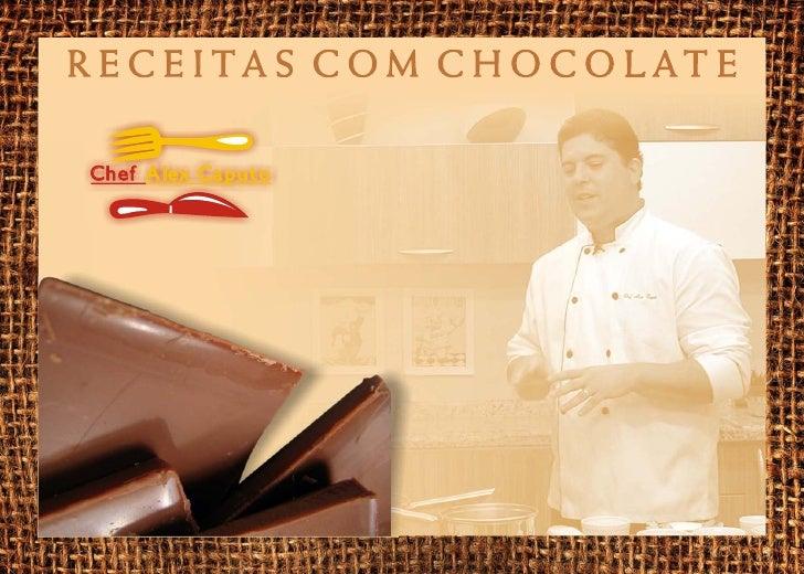R ECEITAS COM CHOCOLAT E  Chef Alex Caputo